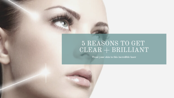 5 reasons to get clear + brilliant